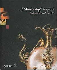 """Copertina del libro """"Il Museo degli Argenti. Collezioni e collezionisti"""" (Giunti)"""